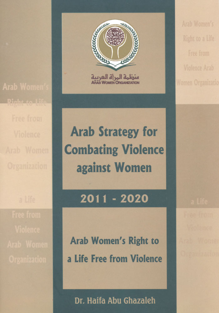 Arab Strategy for Combating Violence against Women 2011- 2020: Arab Women